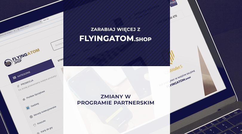 Zmiany w programie partnerskim FlyingAtom Shop